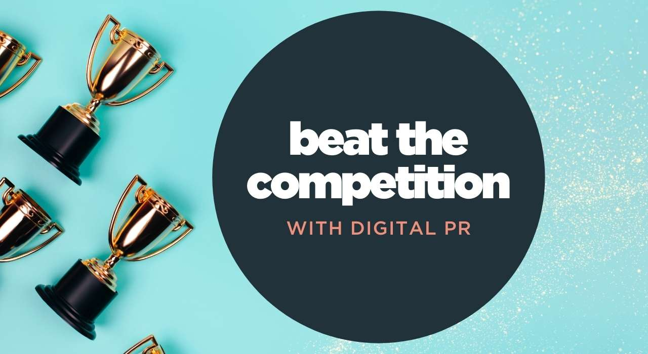 Beat the competition with Digital PR and SEO
