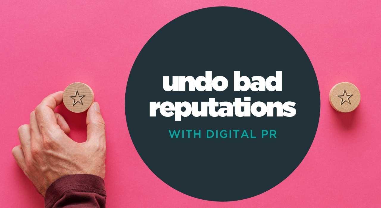 Digital PR and SEO can help undo bad reputations online